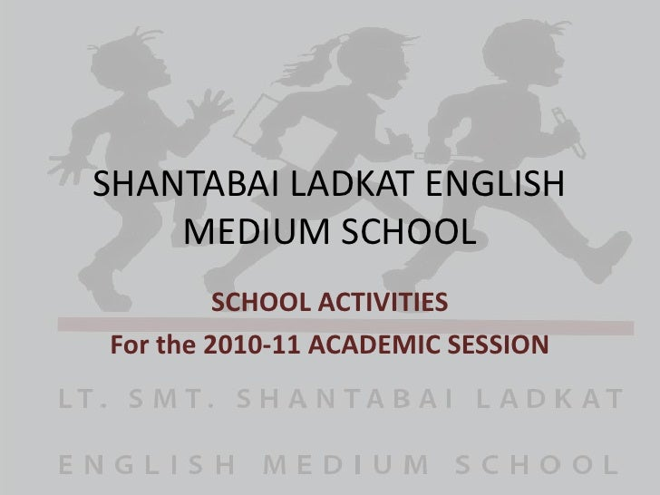 SHANTABAI LADKAT ENGLISH MEDIUM SCHOOL<br />SCHOOL ACTIVITIES<br />For the 2010-11 ACADEMIC SESSION<br />