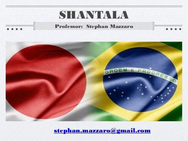 SHANTALA Professor: Stephan Mazzaro  stephan.mazzaro@gmail.com