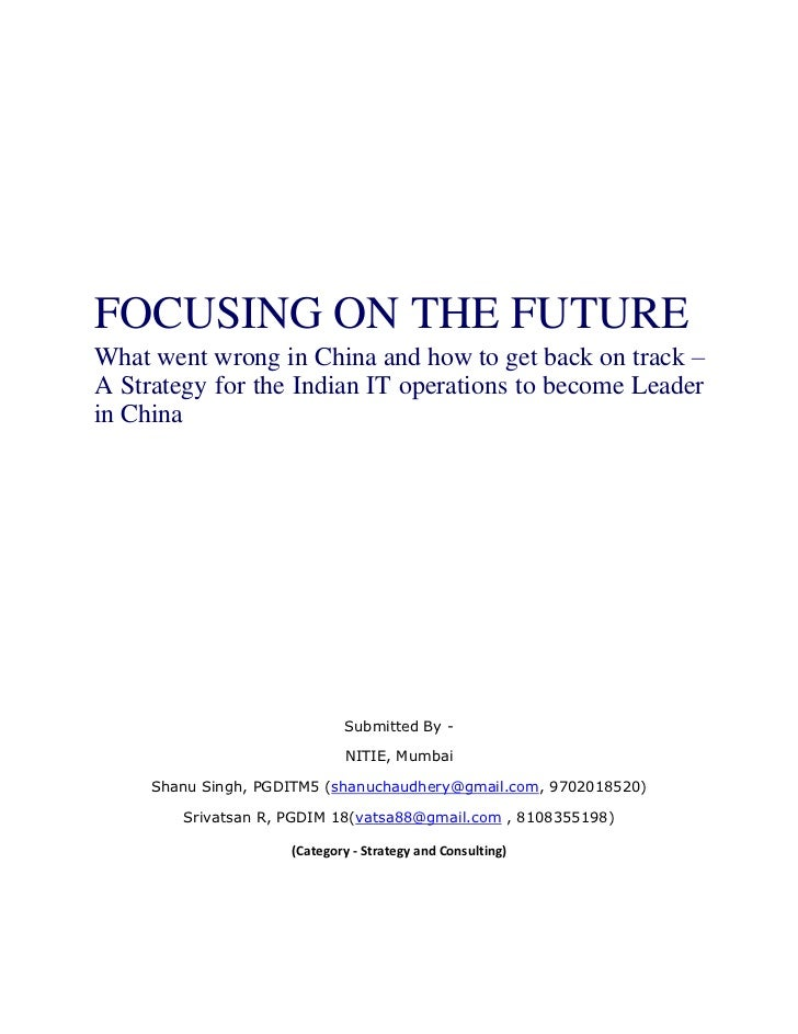FOCUSING ON THE FUTURE - What went wrong in China and how to get back on track – A Strategy for the Indian IT operations to become Leader in China (Published in business magazine of IIM, Shillong)