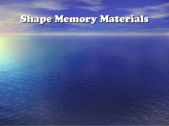 Shape Memory MaterialsShape Memory Materials