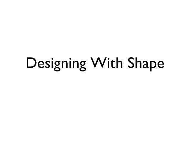 Designing With Shape