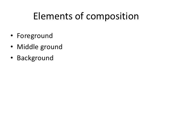 Elements of composition• Foreground• Middle ground• Background
