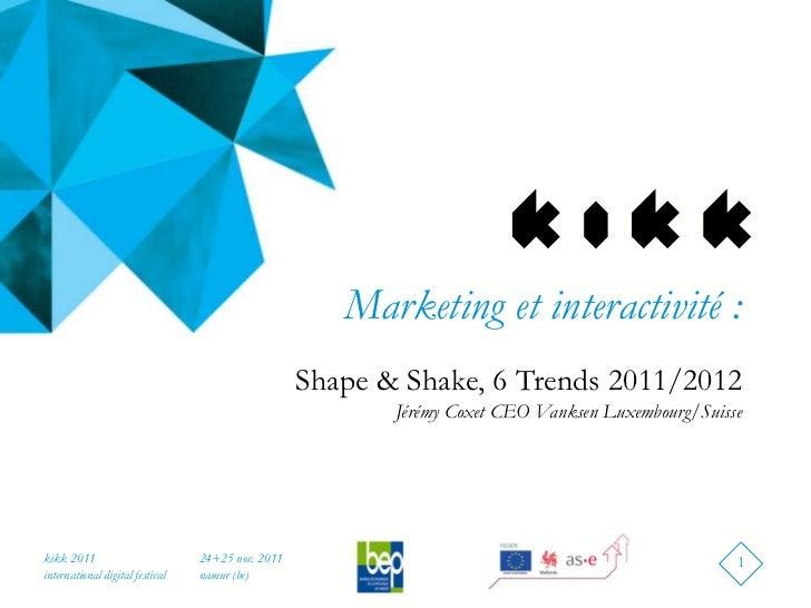 Marketing et interactivité :                                                   Shape & Shake, 6 Trends 2011/2012          ...