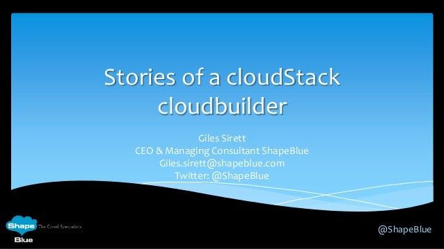 @ShapeBlueStories of a cloudStackcloudbuilderGiles SirettCEO & Managing Consultant ShapeBlueGiles.sirett@shapeblue.comTwit...