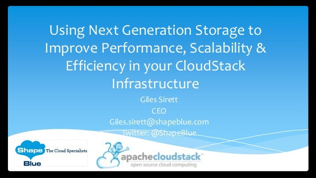 Using Next Generation Storage to Improve Performance, Scalability & Efficiency in your CloudStack Infrastructure Giles Sir...