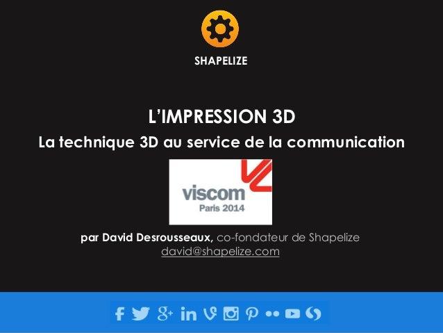 SHAPELIZE  L'IMPRESSION 3D  La technique 3D au service de la communication  par David Desrousseaux, co-fondateur de Shapel...