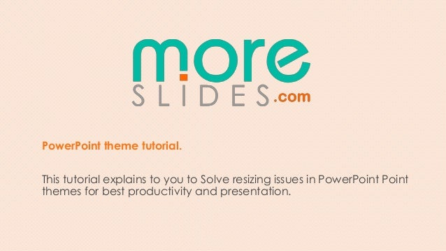 PowerPoint theme tutorial.This tutorial explains to you to Solve resizing issues in PowerPoint Pointthemes for best produc...