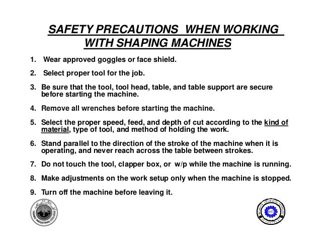 SAFETY PRECAUTIONS WHEN WORKING          WITH SHAPING MACHINES1. Wear approved goggles or face shield.2. Select proper too...