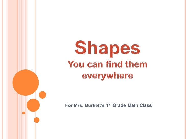 ShapesYou can find them everywhere<br />For Mrs. Burkett's 1st Grade Math Class! <br />