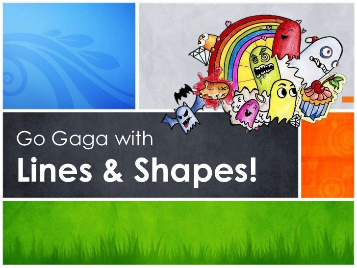 Go Gaga withLines & Shapes!<br />