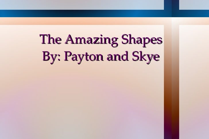 The Amazing Shapes By: Payton and Skye