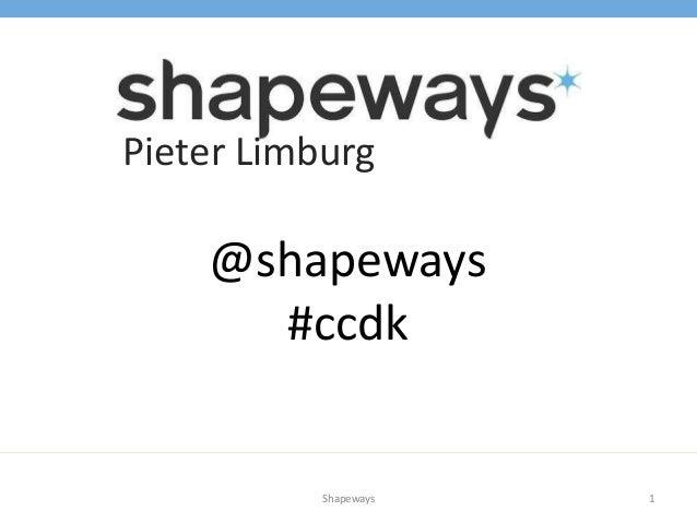1Shapeways Pieter Limburg @shapeways #ccdk