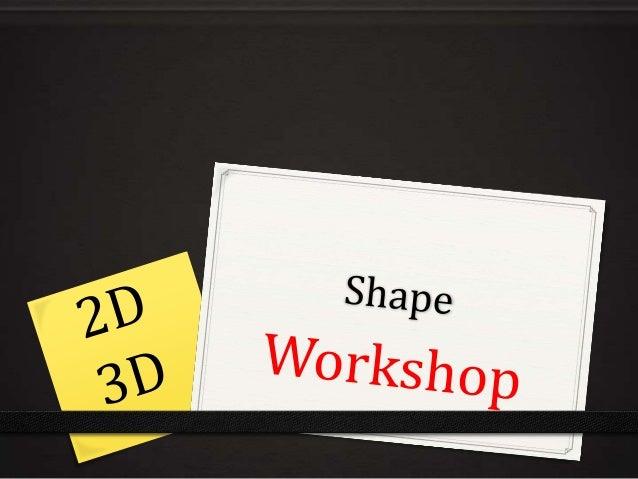 Shape workshop