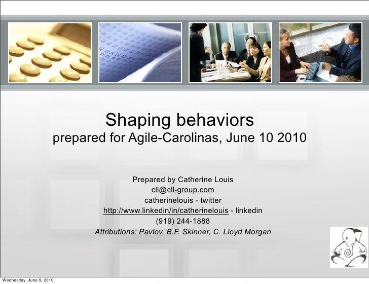 Shaping behaviors                       prepared for Agile-Carolinas, June 10 2010                                        ...