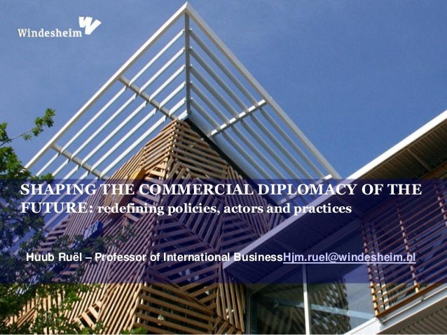 Shaping commercial diplomacy of the future  h.ruel
