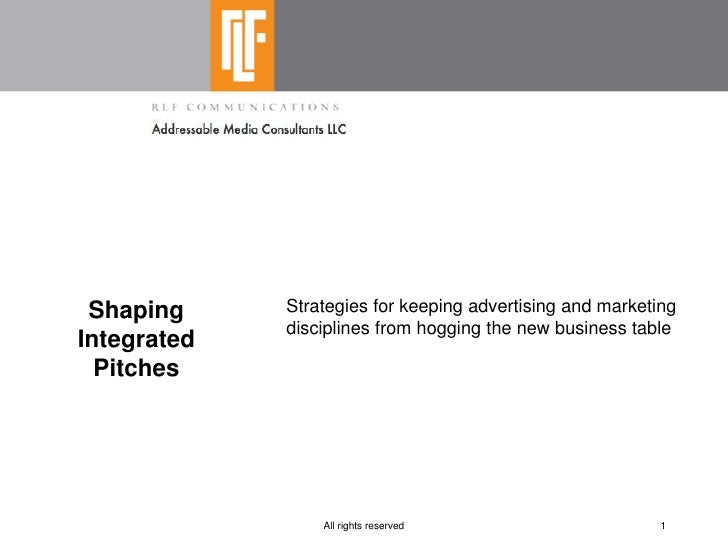 Shaping     Strategies for keeping advertising and marketing              disciplines from hogging the new business table ...