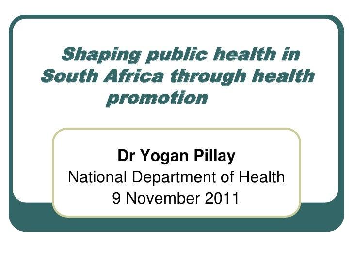 Shaping public health in south africa through health   yogan pillay