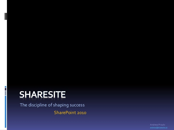 The discipline of shaping success                 SharePoint 2010                                    Andrew Proulx        ...
