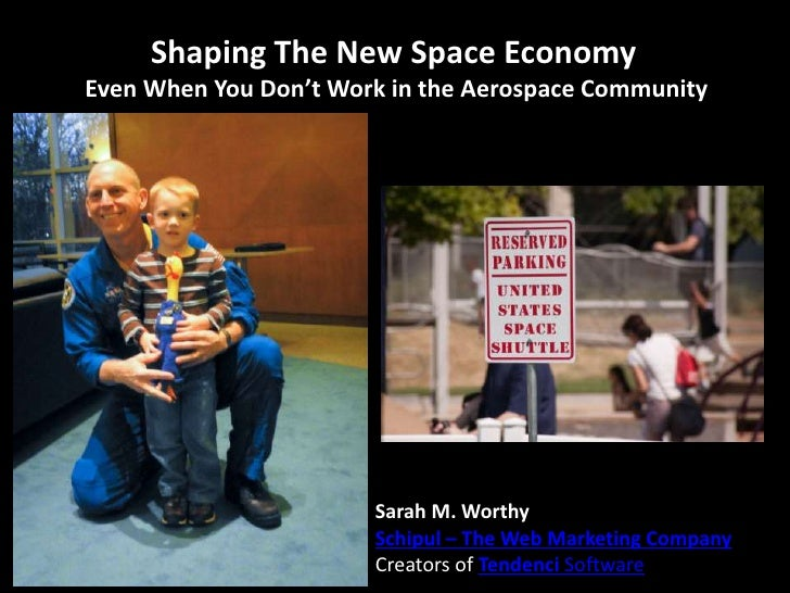 Shaping The New Space EconomyEven When You Don't Work in the Aerospace Community                       Sarah M. Worthy    ...