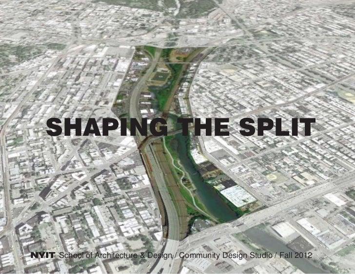 SHAPING THE SPLITNYIT School of Architecture & Design / Community Design Studio / Fall 2012