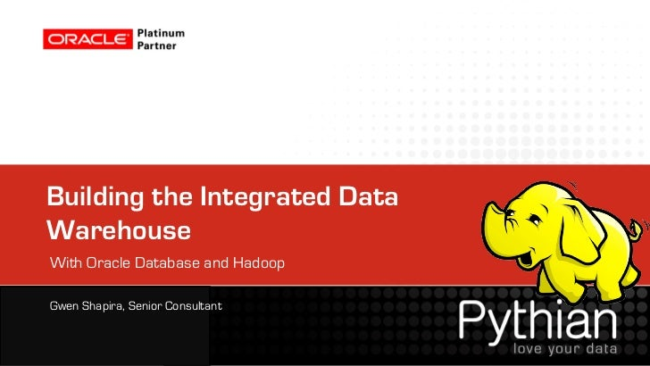 Building the Integrated DataWarehouseWith Oracle Database and HadoopGwen Shapira, Senior Consultant