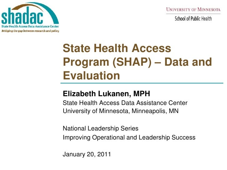 State Health Access Program (SHAP) – Data and Evaluation<br />Elizabeth Lukanen, MPH<br />State Health Access Data Assista...