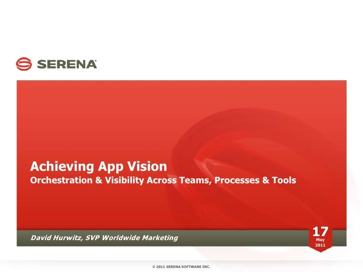 Achieving App Vision<br />Orchestration & Visibility Across Teams, Processes & Tools<br />SERENA SOFTWARE INC.<br />David ...