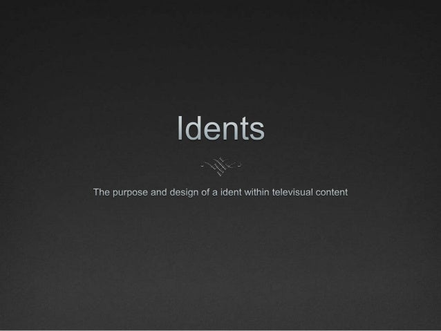What is an ident?An ident is a short video/visual image that television       channels use to identify themselves.        ...