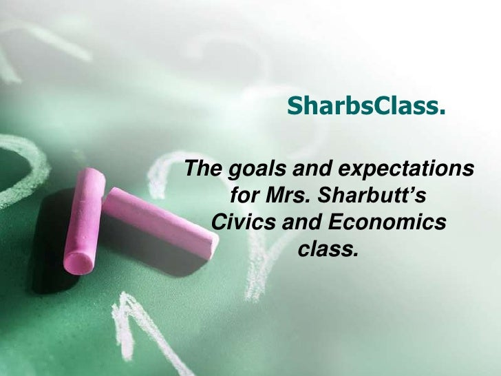 SharbsClass.<br />The goals and expectations for Mrs. Sharbutt's<br />Civics and Economics class.<br />