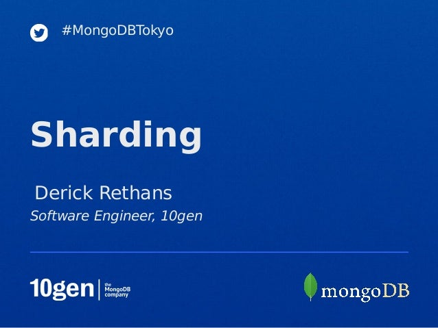 #MongoDBTokyoShardingDerick RethansSoftware Engineer, 10gen