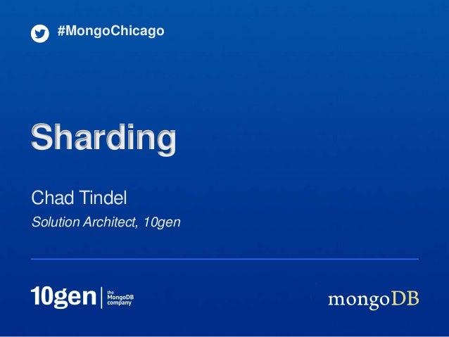 #MongoChicagoShardingChad TindelSolution Architect, 10gen