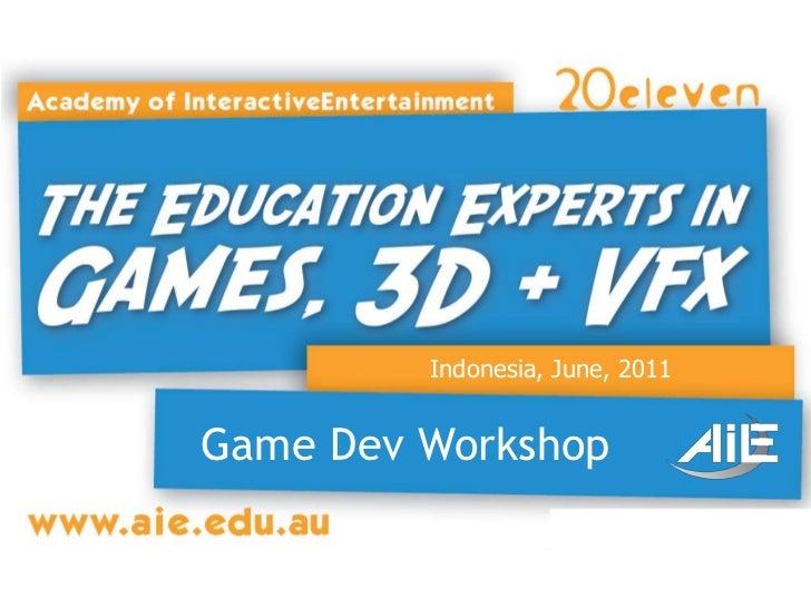 Indonesia, June, 2011<br />Game Dev Workshop<br />