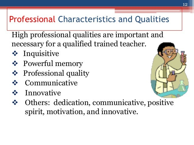 the characteristics and qualities of an ideal teacher The ideal teacher observation of teachers over a good many years indicated that the personality of the teacher is key factor in success or otherwise traits and skills which students appear to value are indicated below.