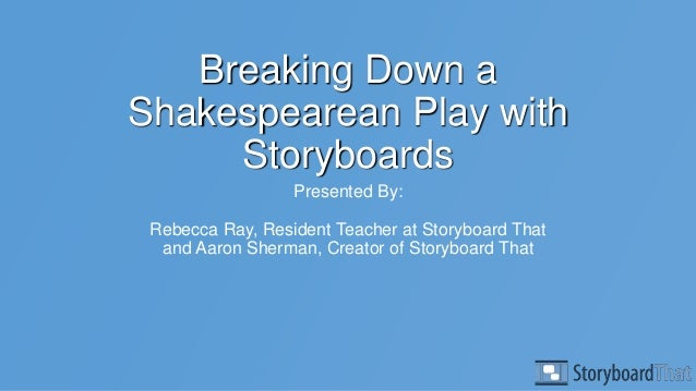 Breaking Down a Shakespearean Play with Storyboards Presented By: Rebecca Ray, Resident Teacher at Storyboard That and Aar...