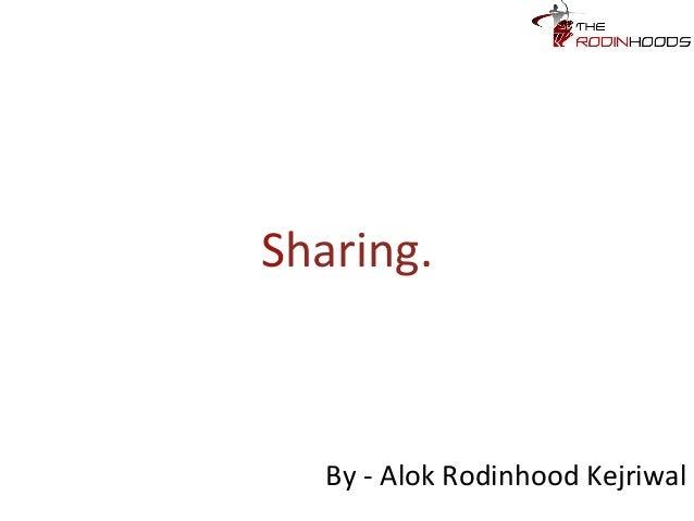 Sharing. By - Alok Rodinhood Kejriwal
