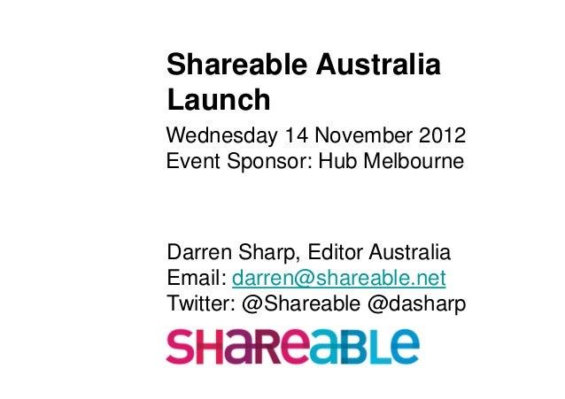 Shareable AustraliaLaunchWednesday 14 November 2012Event Sponsor: Hub MelbourneDarren Sharp, Editor AustraliaEmail: darren...