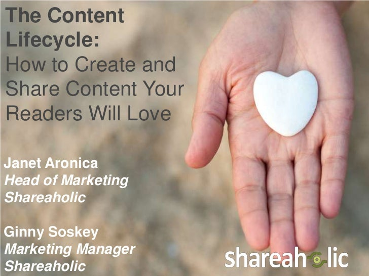 The ContentLifecycle:How to Create andShare Content YourReaders Will LoveJanet AronicaHead of MarketingShareaholicGinny So...