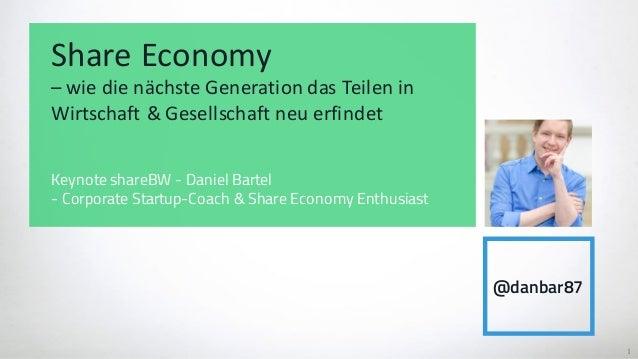 1 ShareEconomy – wiedienächsteGenerationdasTeilenin Wirtschaft&Gesellschaftneuerfindet Keynote shareBW - Dani...