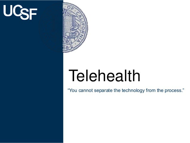 """Telehealth """"You cannot separate the technology from the process."""""""