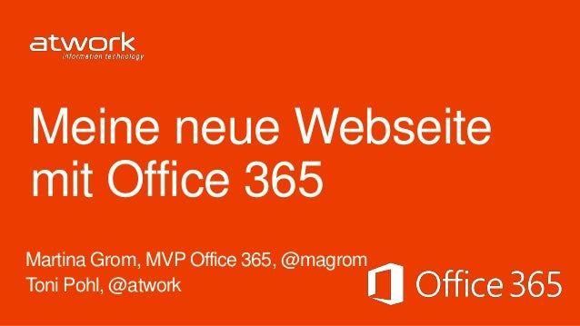 Meine neue Webseitemit Office 365Martina Grom, MVP Office 365, @magromToni Pohl, @atwork
