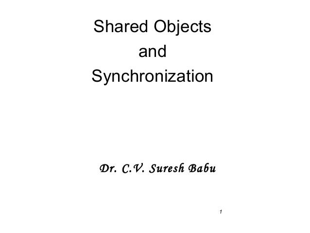 Shared Objects and Synchronization  Dr. C.V. Suresh Babu  1