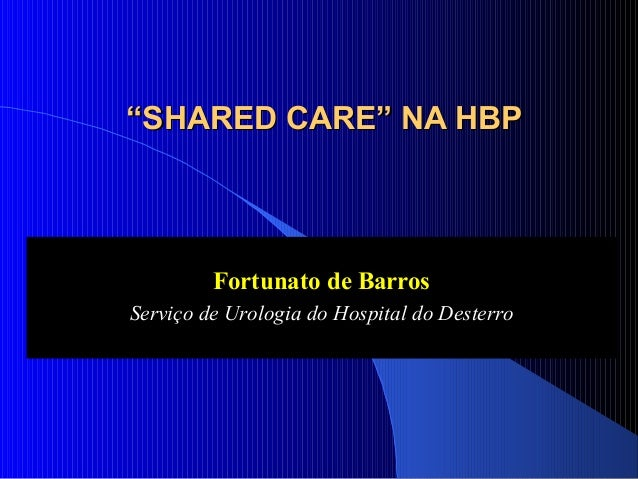 """""""SHARED CARE"""" NA HBP  Fortunato de Barros Serviço de Urologia do Hospital do Desterro"""
