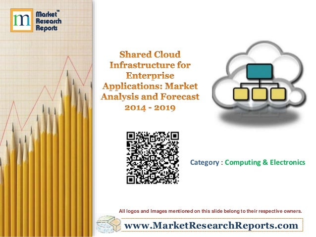 Shared Cloud Infrastructure for Enterprise Applications: Market Analysis and Forecast 2014 - 2019