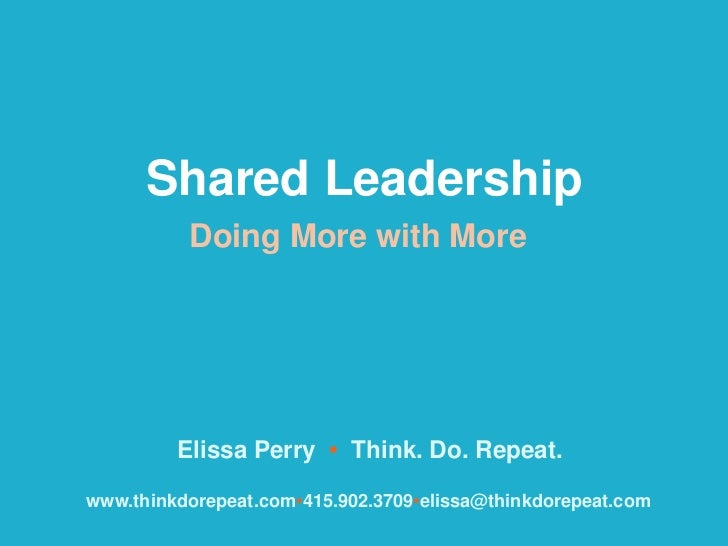 Shared Leadership          Doing More with More         Elissa Perry • Think. Do. Repeat.www.thinkdorepeat.com•415.902.370...