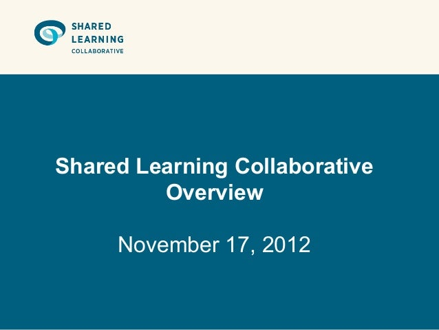 Shared Learning Collaborative         Overview     November 17, 2012