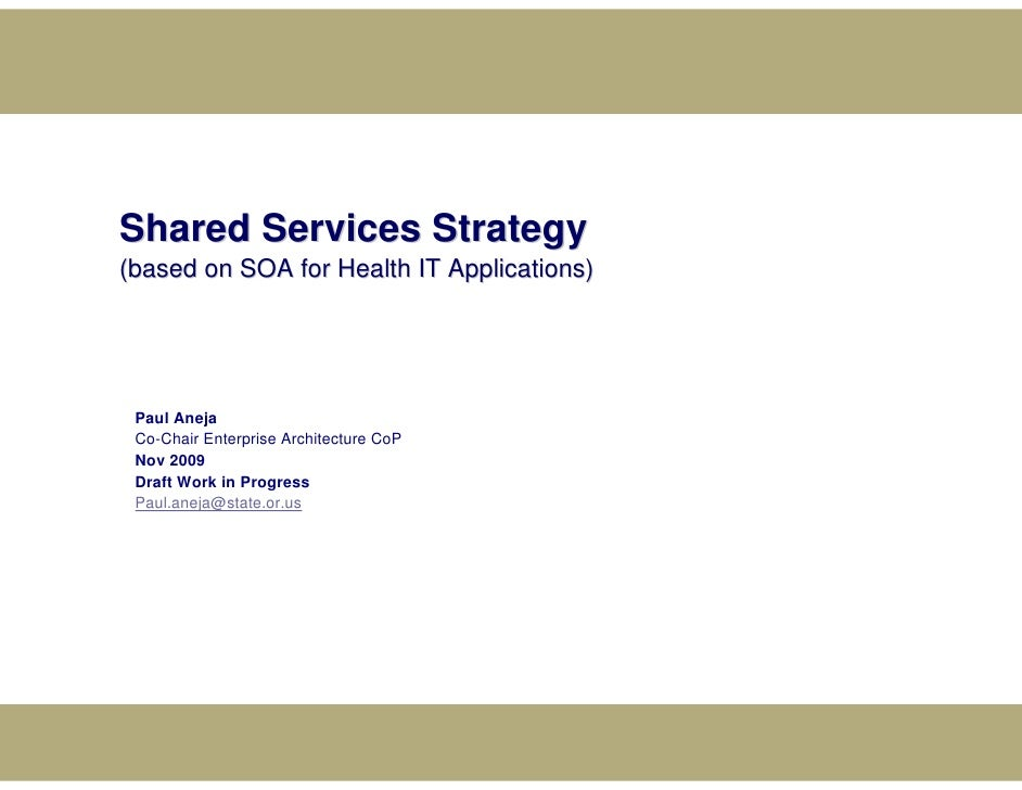 Shared Services Strategy (based on SOA for Health IT Applications)      Paul Aneja  Co-Chair Enterprise Architecture CoP  ...