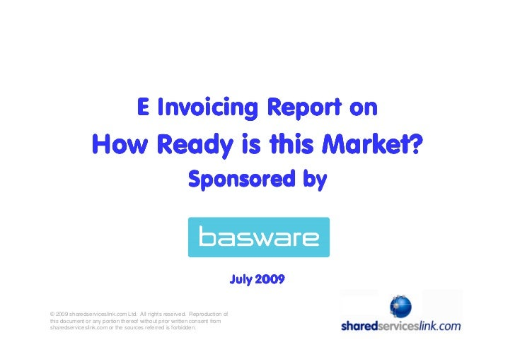 e-Invoicing Report How Ready Is This Market   Sponsored By Basware July 2009