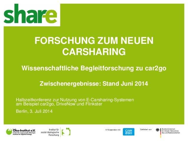 1 In Kooperation mit Gefördert von FORSCHUNG ZUM NEUEN CARSHARING Wissenschaftliche Begleitforschung zu car2go Zwischenerg...