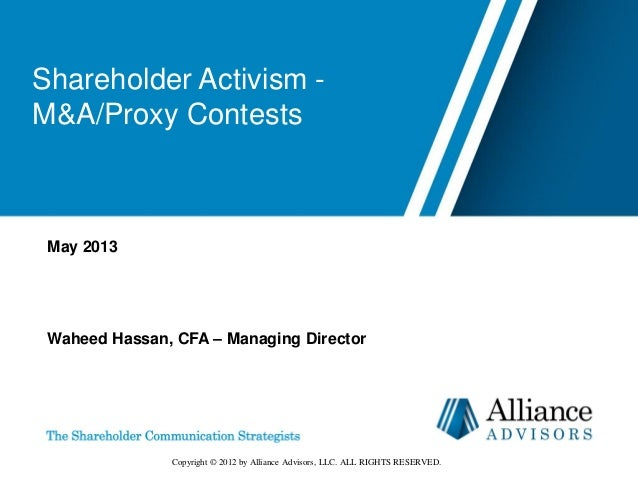 Shareholder Activism - M&A/Proxy Contests May 2013 Waheed Hassan, CFA – Managing Director Copyright © 2012 by Alliance Adv...