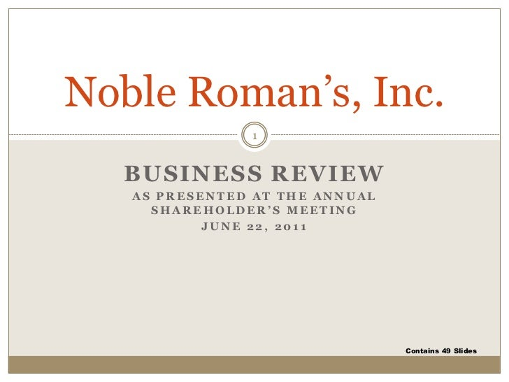 Noble Roman's, Inc.               1  BUSINESS REVIEW   AS PRESENTED AT THE ANNUAL     SHAREHOLDER'S MEETING           JUNE...
